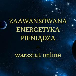 ZAAWANSOWANA ENERGETYKA PIENIĄDZA – warsztat online