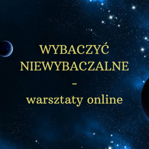 WYBACZYĆ NIEWYBACZALNE – warsztaty online