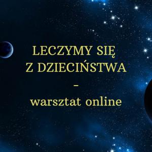 LECZYMY SIĘ Z DZIECIŃSTWA – warsztat online