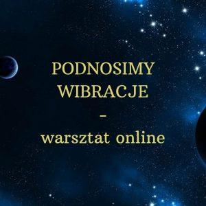 PODNOSIMY WIBRACJE – warsztat online